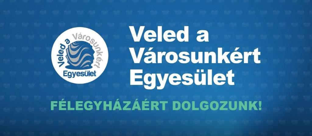 A Veled a Városunkért Egyesület Elnökségének és Képviselő-testületi Frakciójának közleménye